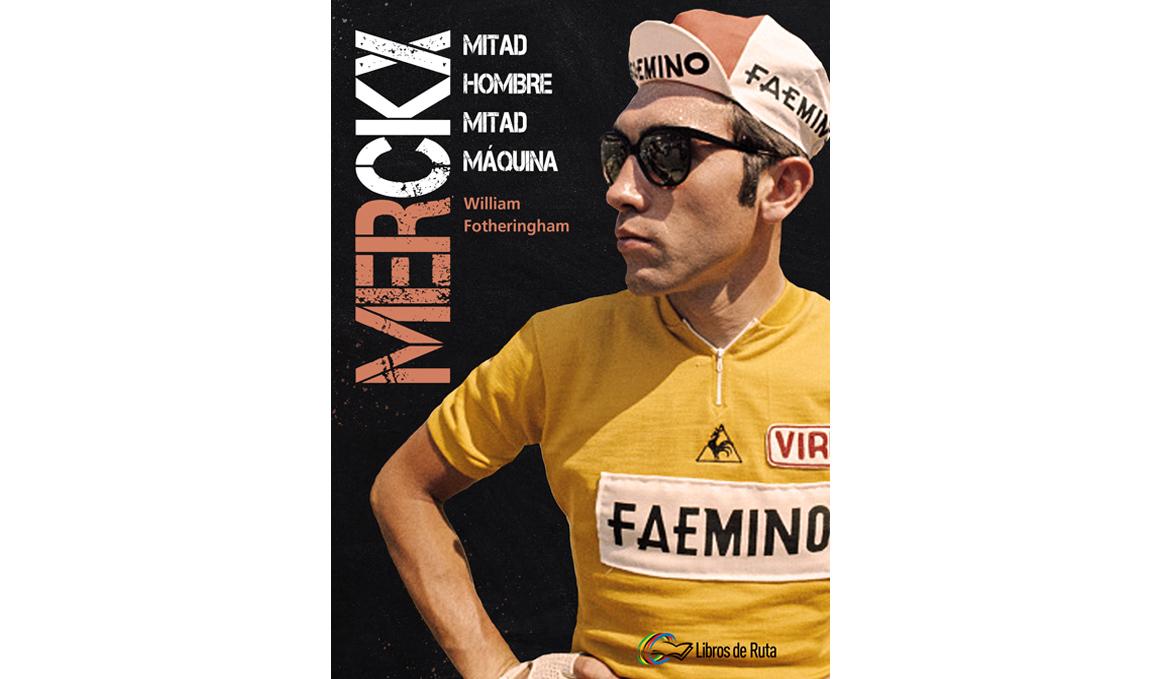 """Sale a la venta la biografía """"Merckx, mitad hombre, mitad máquina"""""""